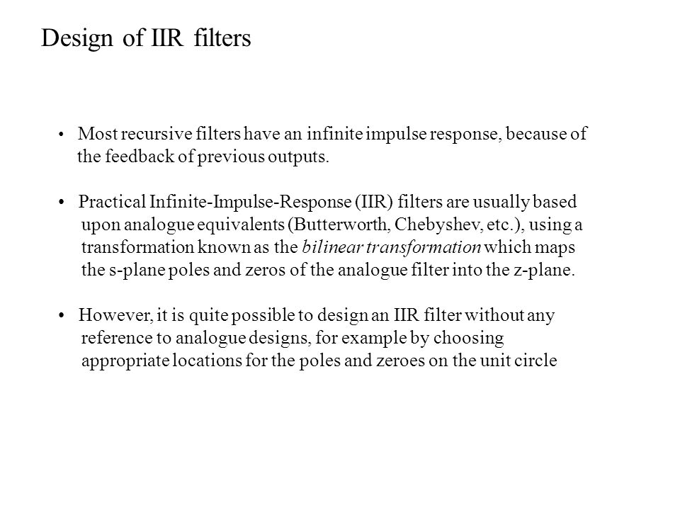 Design of IIR filters the feedback of previous outputs.
