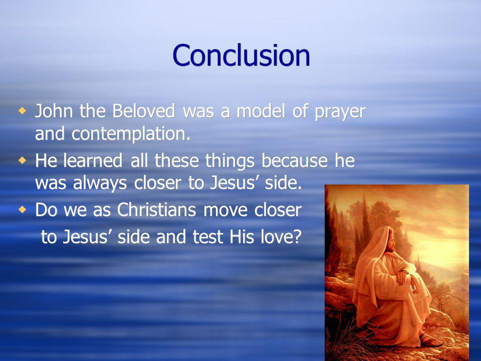 Conclusion John the Beloved was a model of prayer and contemplation.