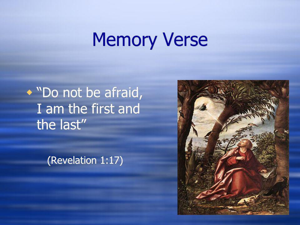 Memory Verse Do not be afraid, I am the first and the last