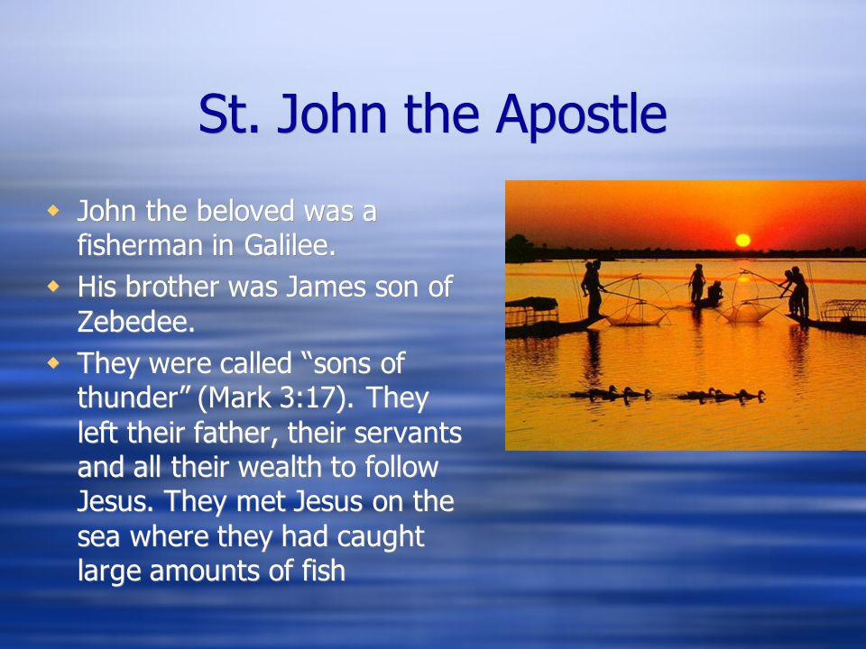 St. John the Apostle John the beloved was a fisherman in Galilee.