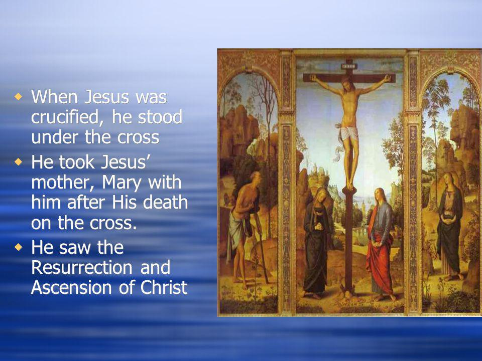 When Jesus was crucified, he stood under the cross