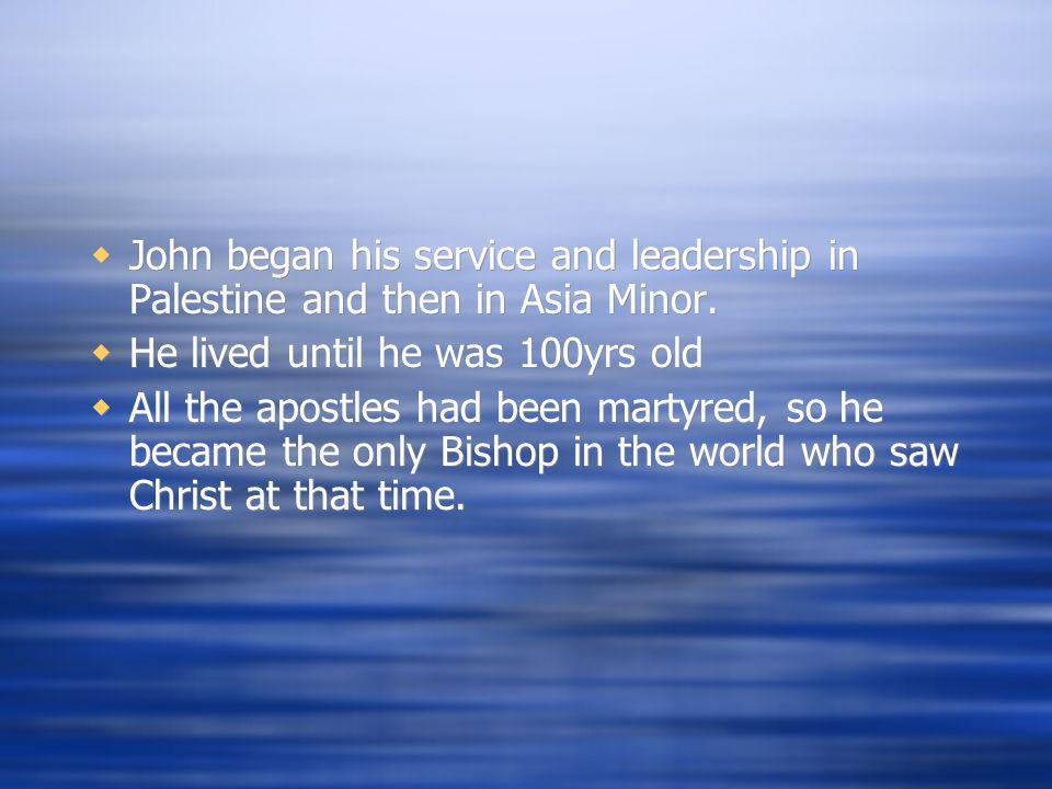 John began his service and leadership in Palestine and then in Asia Minor.