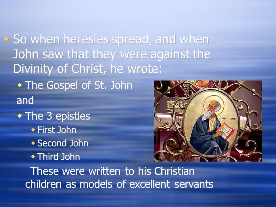 So when heresies spread, and when John saw that they were against the Divinity of Christ, he wrote: