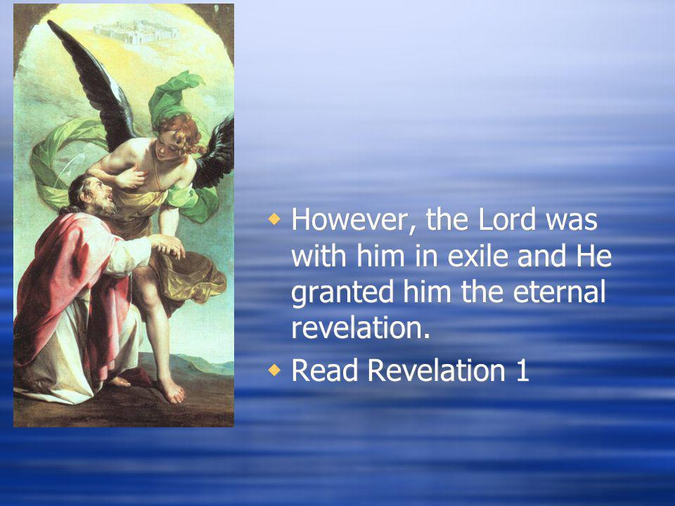 However, the Lord was with him in exile and He granted him the eternal revelation.