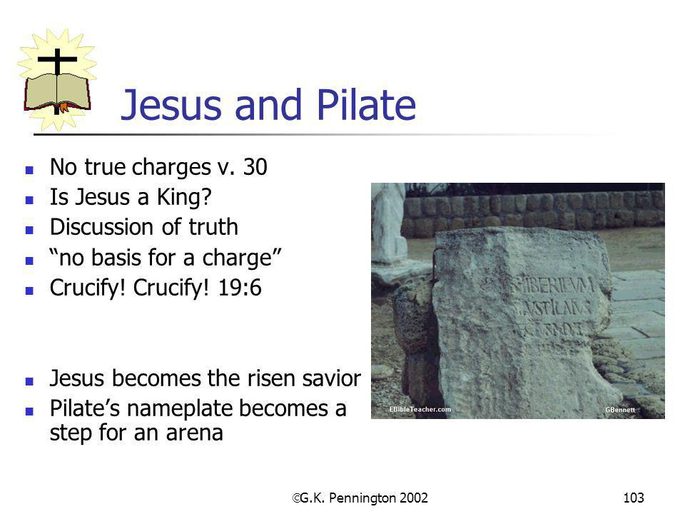 Jesus and Pilate No true charges v. 30 Is Jesus a King