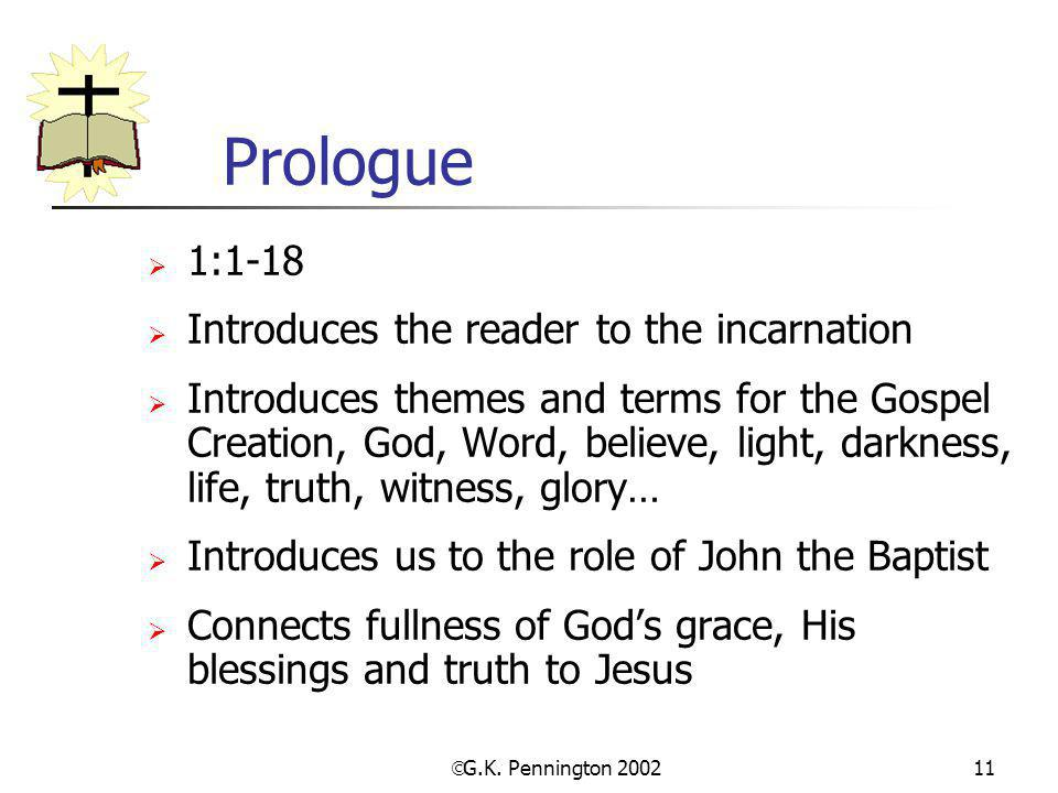 Prologue 1:1-18 Introduces the reader to the incarnation