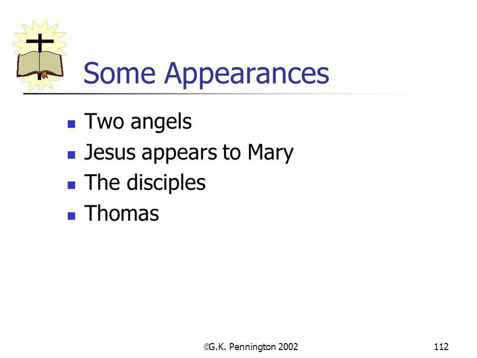 Some Appearances Two angels Jesus appears to Mary The disciples Thomas