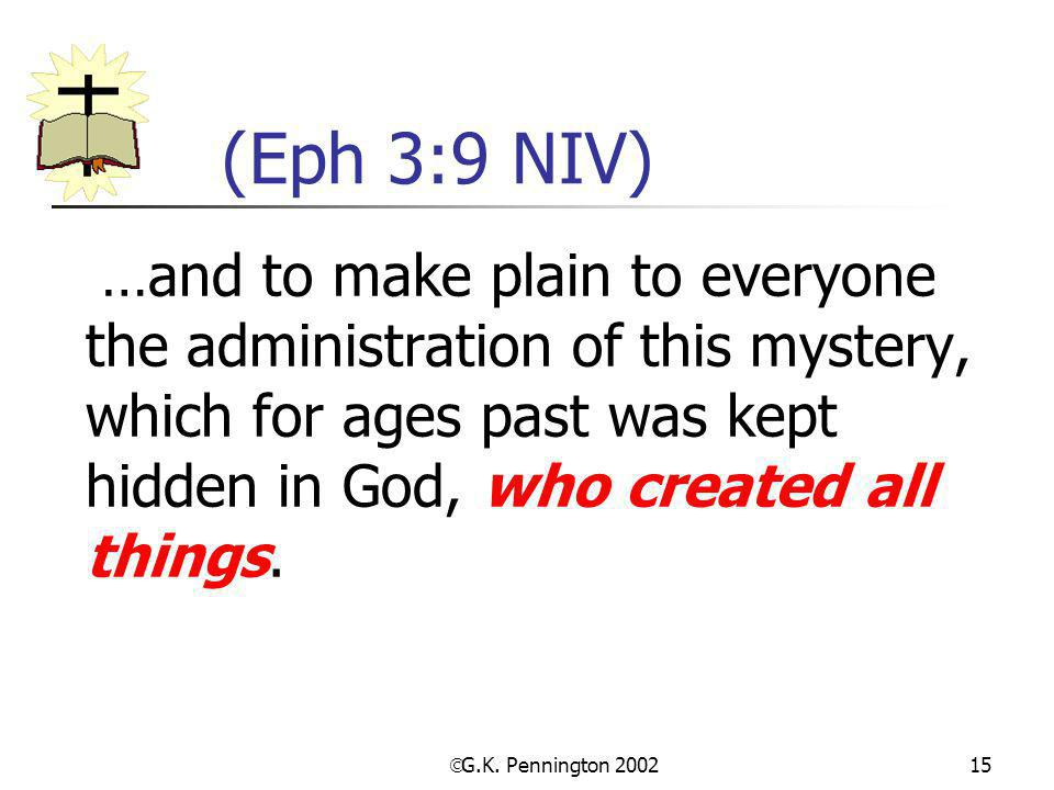 (Eph 3:9 NIV) …and to make plain to everyone the administration of this mystery, which for ages past was kept hidden in God, who created all things.