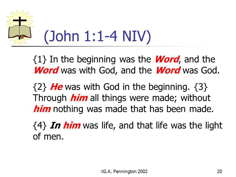 (John 1:1-4 NIV) {1} In the beginning was the Word, and the Word was with God, and the Word was God.
