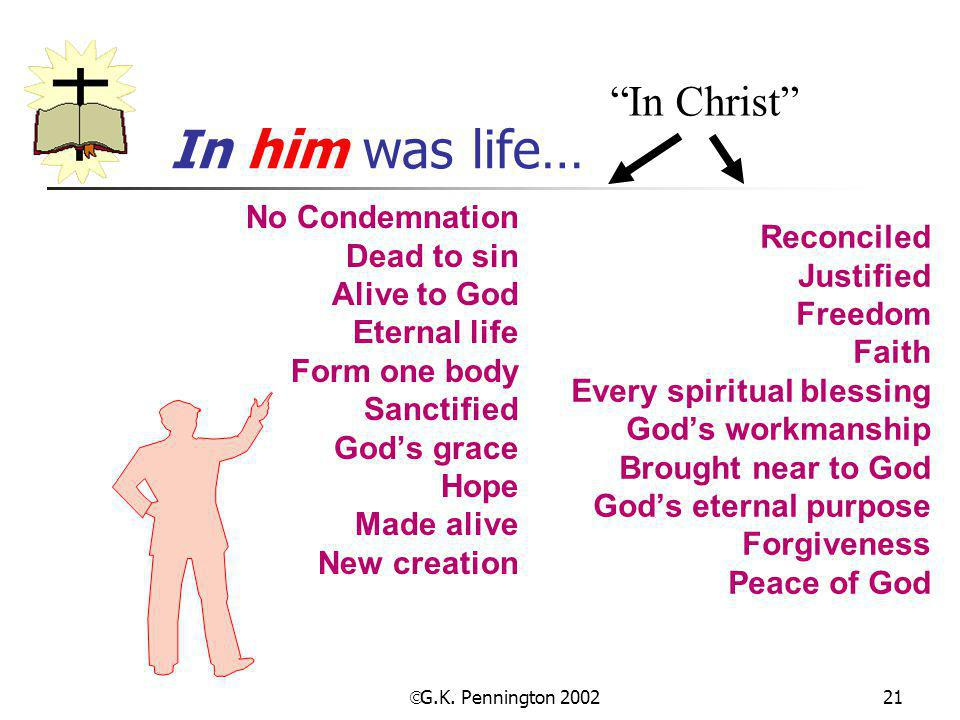In him was life… In Christ No Condemnation Dead to sin Reconciled