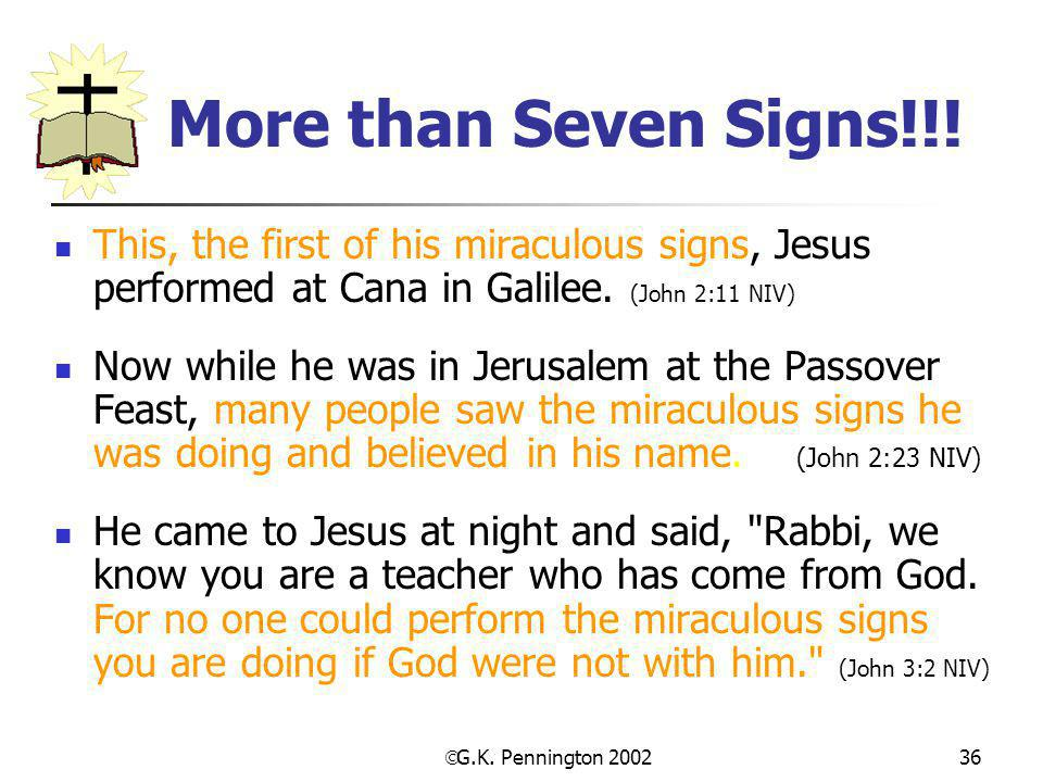 More than Seven Signs!!! This, the first of his miraculous signs, Jesus performed at Cana in Galilee. (John 2:11 NIV)