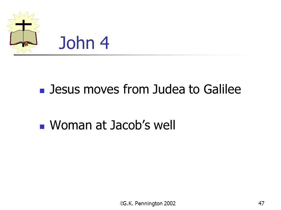 John 4 Jesus moves from Judea to Galilee Woman at Jacob's well