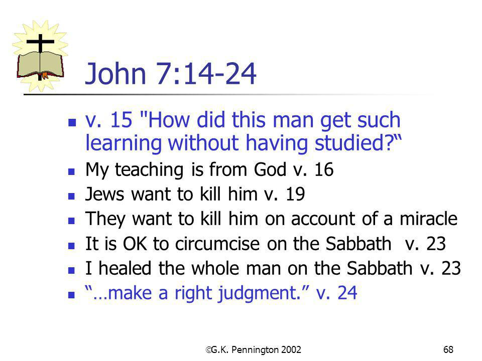 John 7:14-24 v. 15 How did this man get such learning without having studied My teaching is from God v. 16.