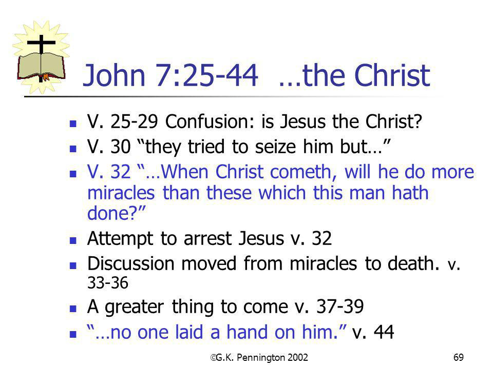 John 7:25-44 …the Christ V. 25-29 Confusion: is Jesus the Christ