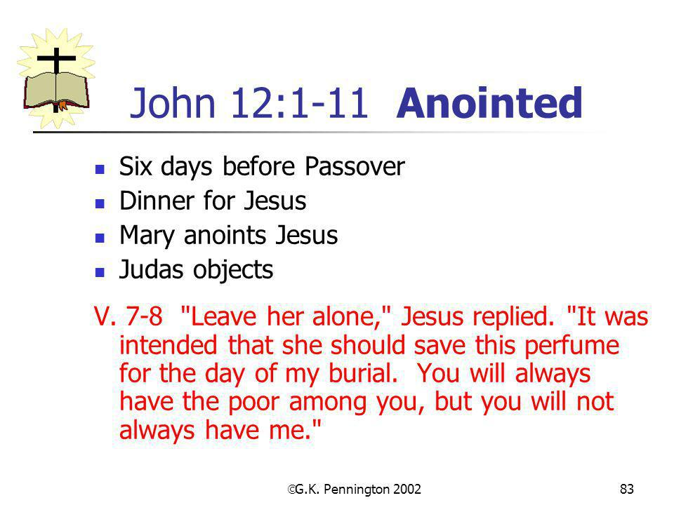 John 12:1-11 Anointed Six days before Passover Dinner for Jesus