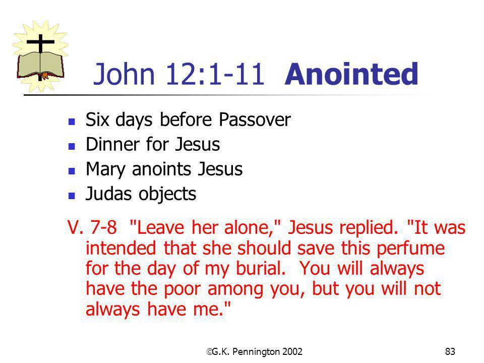 John 12:1-11 Anointed Six days before Passover Dinner for Jesus