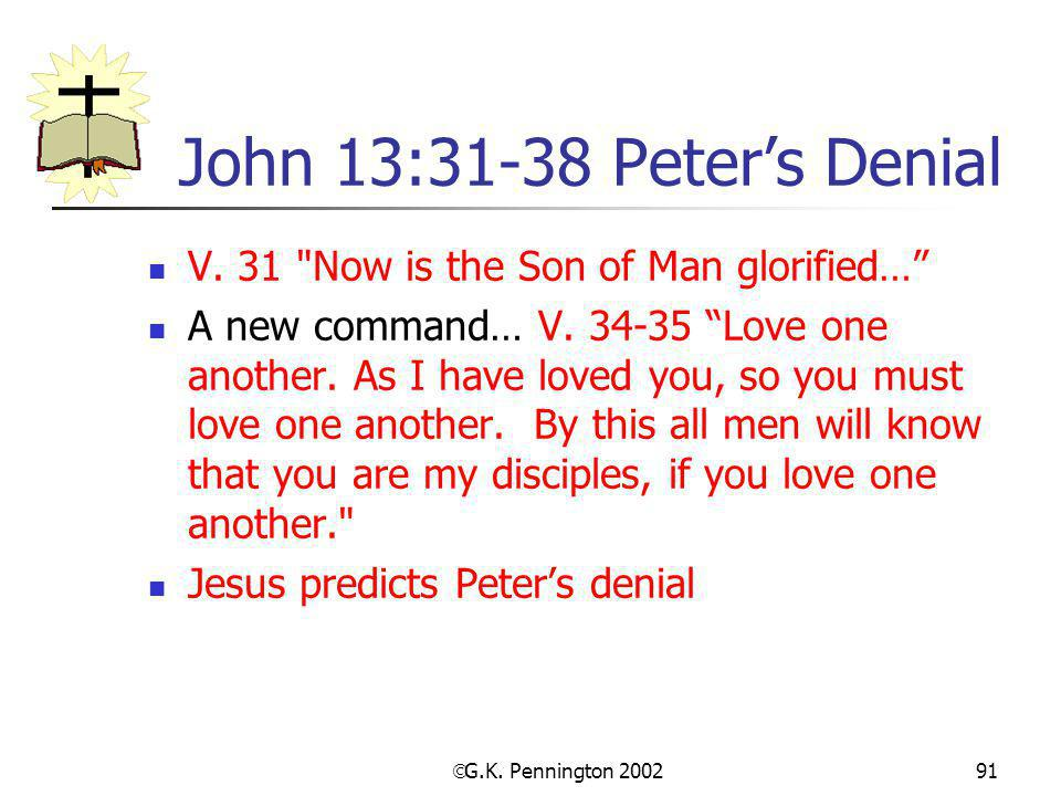 John 13:31-38 Peter's Denial V. 31 Now is the Son of Man glorified…