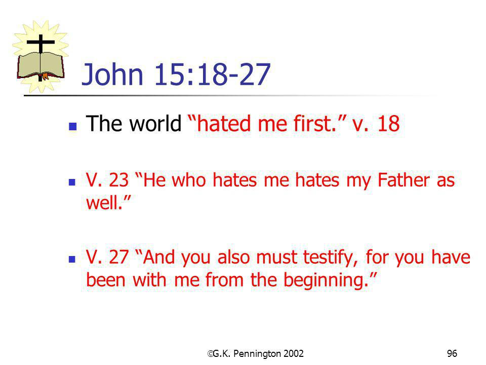 John 15:18-27 The world hated me first. v. 18