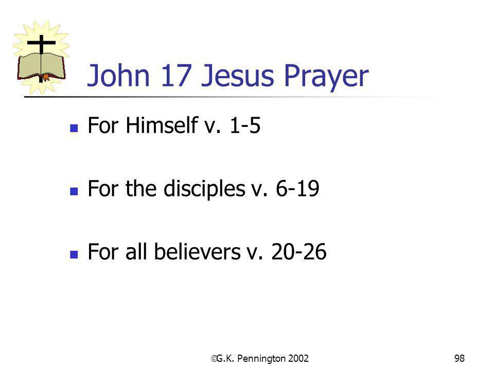 John 17 Jesus Prayer For Himself v. 1-5 For the disciples v. 6-19