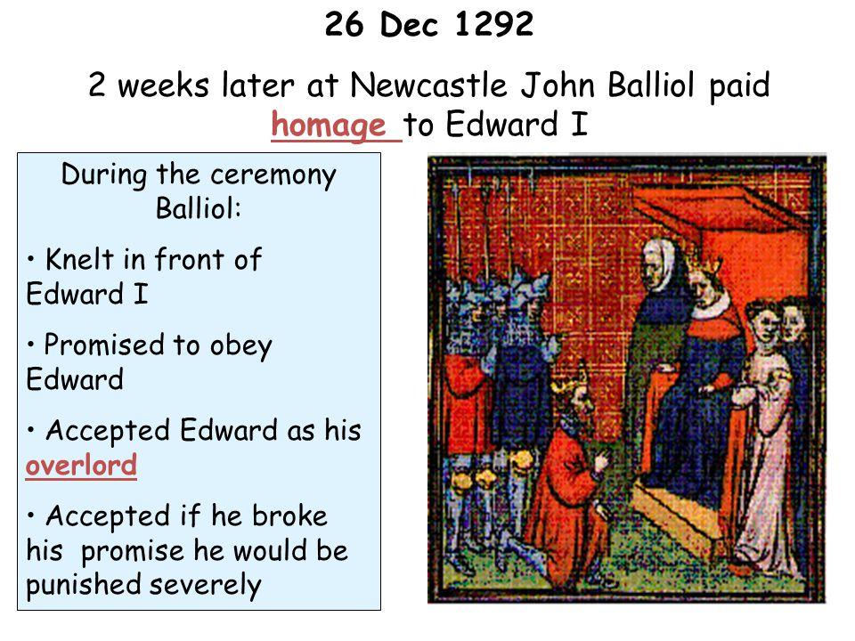 2 weeks later at Newcastle John Balliol paid homage to Edward I