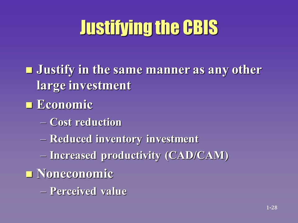 Justifying the CBIS Justify in the same manner as any other large investment. Economic. Cost reduction.