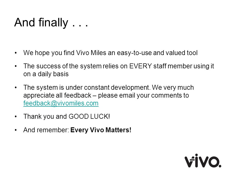 And finally . . . We hope you find Vivo Miles an easy-to-use and valued tool.