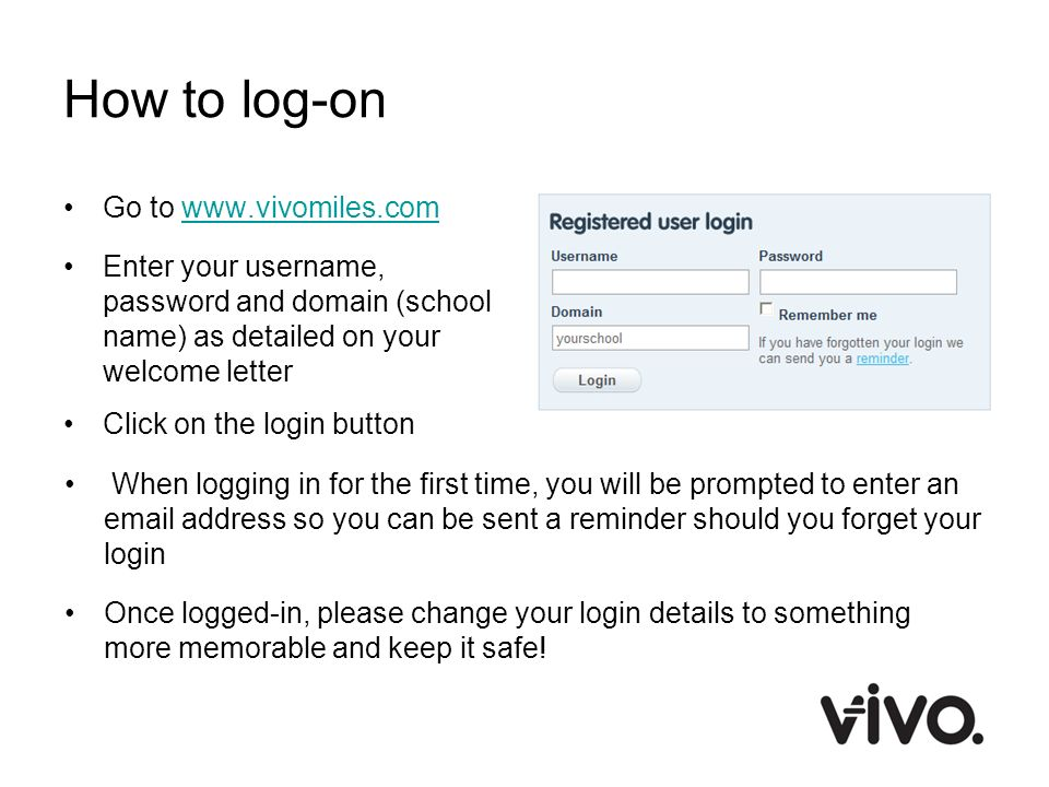 How to log-on Go to www.vivomiles.com