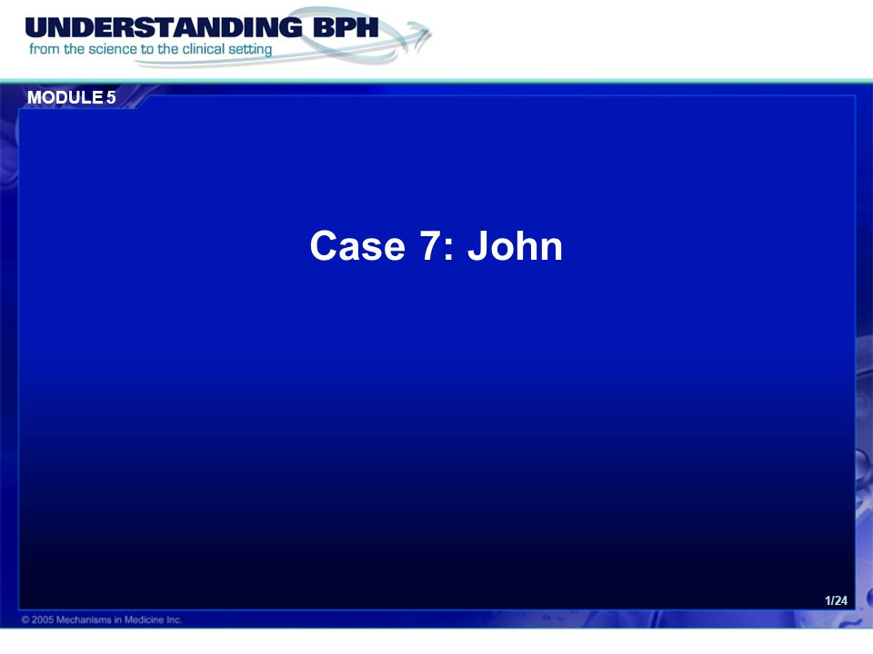 Case 7:John Case 7: John Understanding BPH From the Science to the Clinical Setting