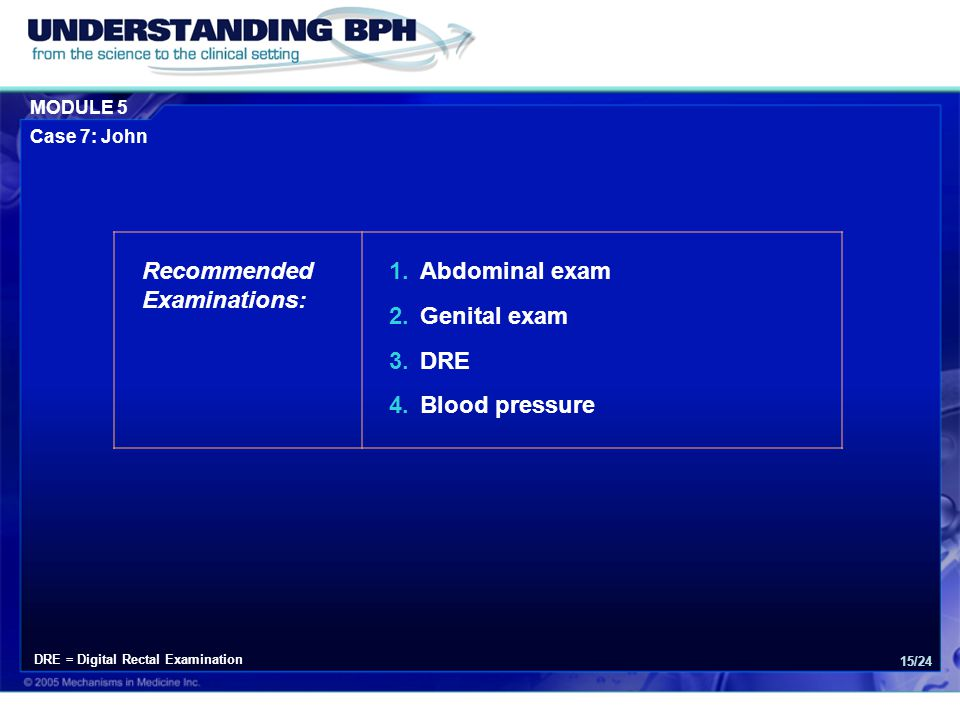 Recommended Examinations: Abdominal exam Genital exam DRE