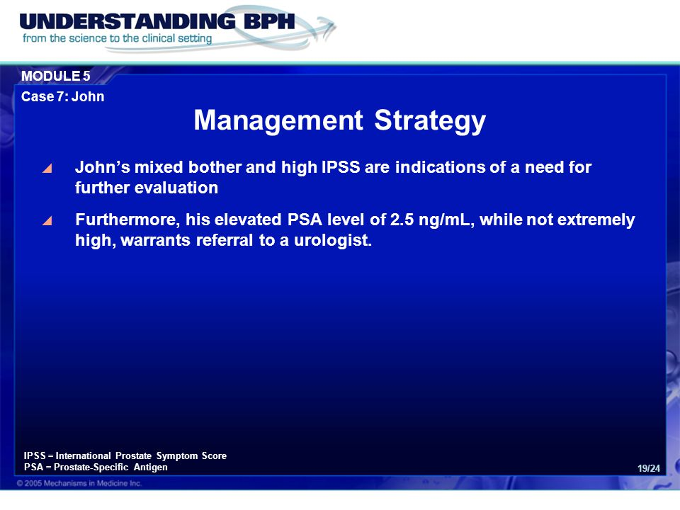Management Strategy John's mixed bother and high IPSS are indications of a need for further evaluation.