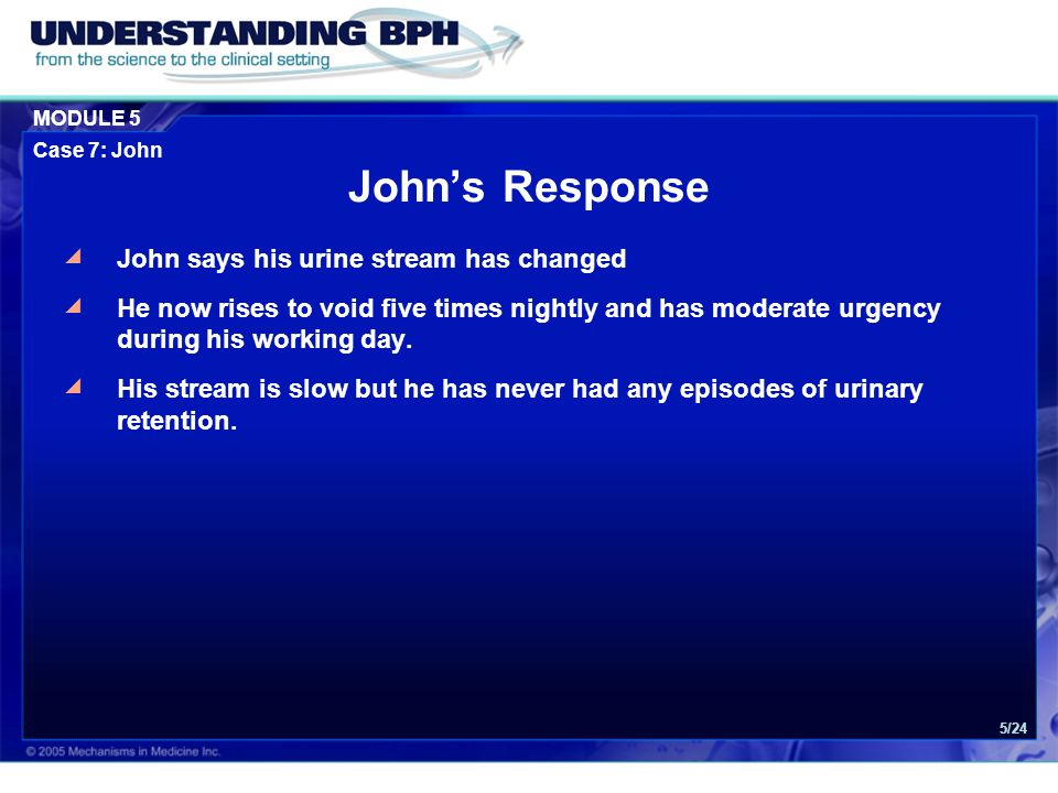 John's Response John says his urine stream has changed