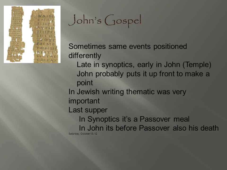 John's Gospel Sometimes same events positioned differently