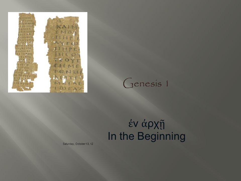 Genesis 1 ἐν ἀρχῇ In the Beginning Saturday, October 13, 12