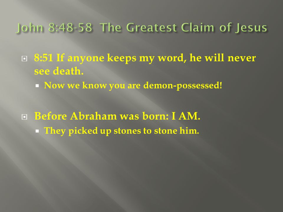 John 8:48-58 The Greatest Claim of Jesus