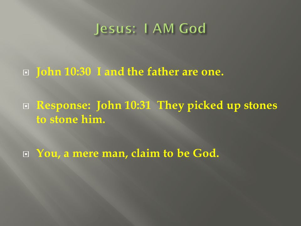 Jesus: I AM God John 10:30 I and the father are one.