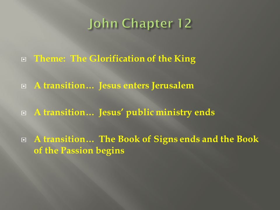John Chapter 12 Theme: The Glorification of the King