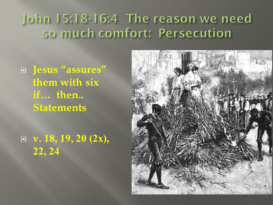 John 15:18-16:4 The reason we need so much comfort: Persecution