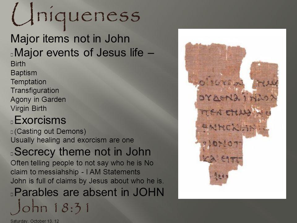 Uniqueness John 18:31 Major items not in John Birth Baptism Temptation