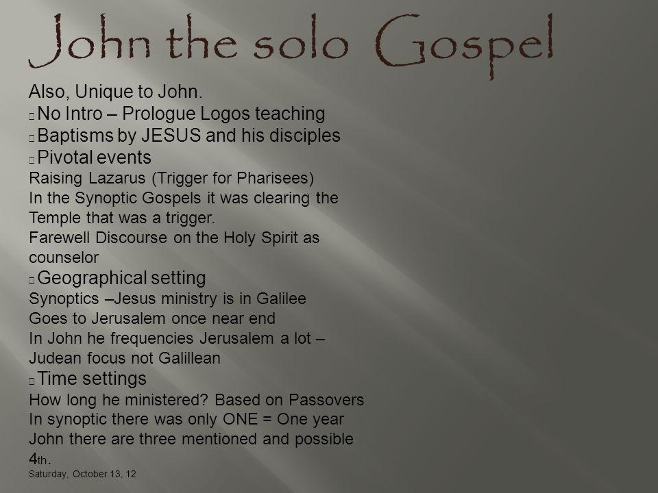 John the solo Gospel Also, Unique to John.
