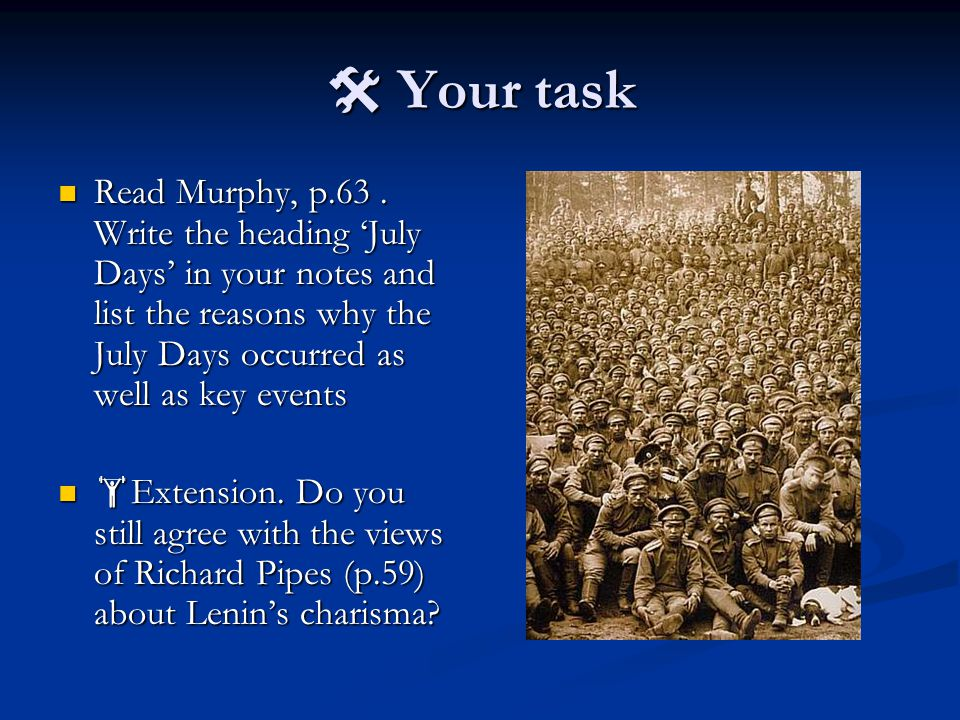  Your task Read Murphy, p.63 . Write the heading 'July Days' in your notes and list the reasons why the July Days occurred as well as key events.