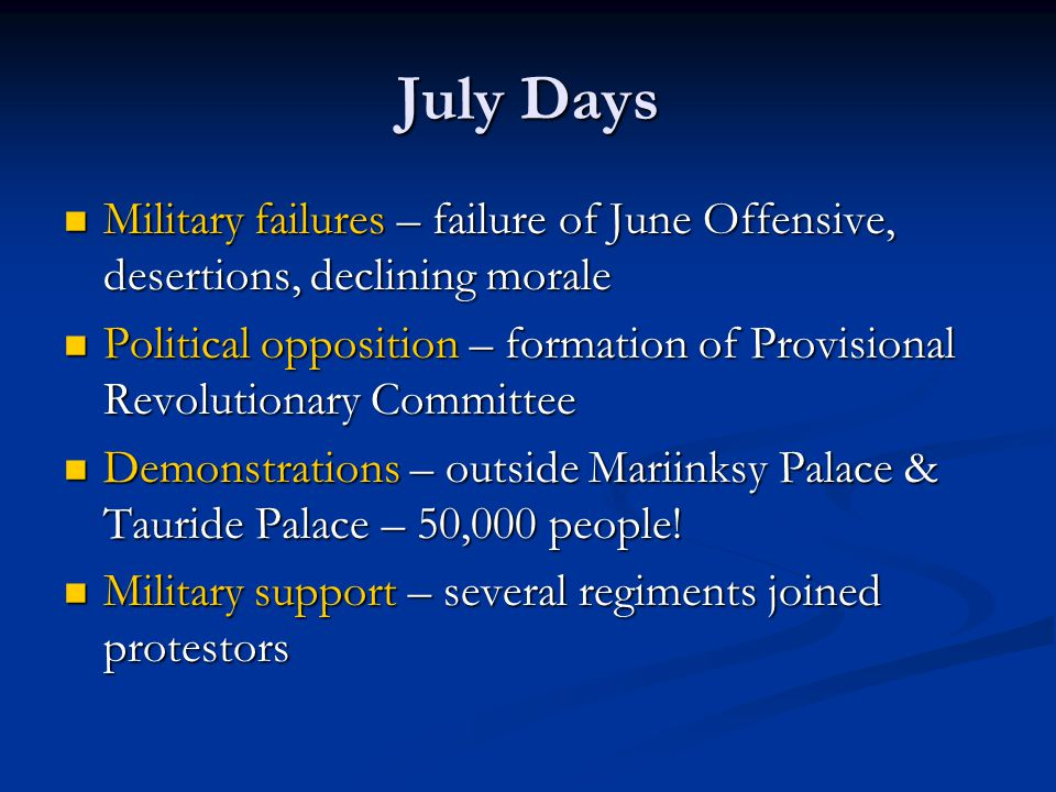 July Days Military failures – failure of June Offensive, desertions, declining morale.