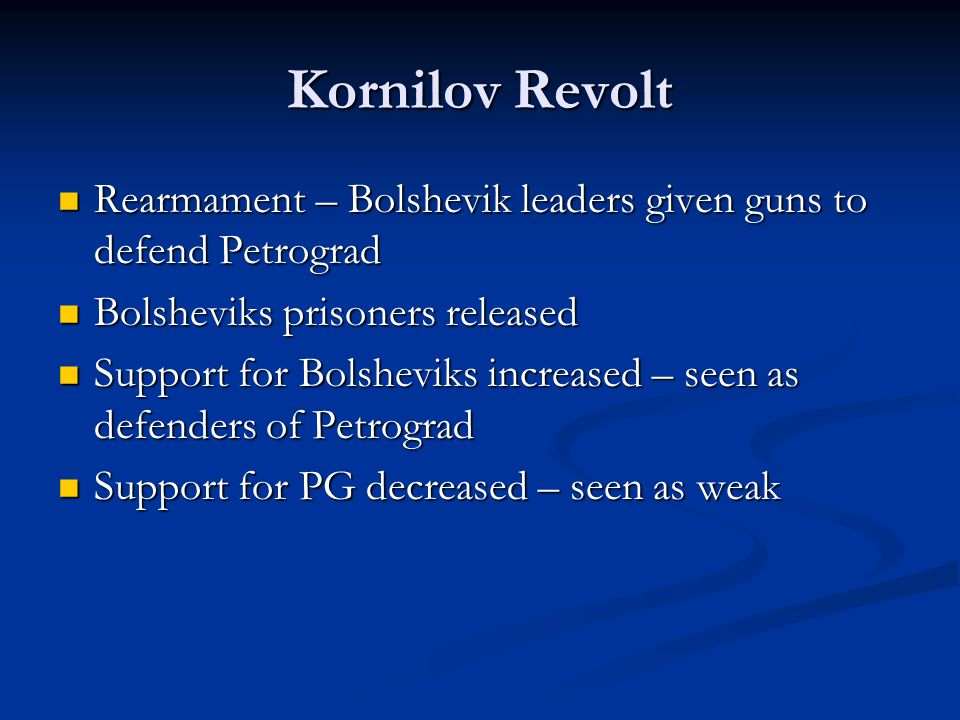Kornilov Revolt Rearmament – Bolshevik leaders given guns to defend Petrograd. Bolsheviks prisoners released.