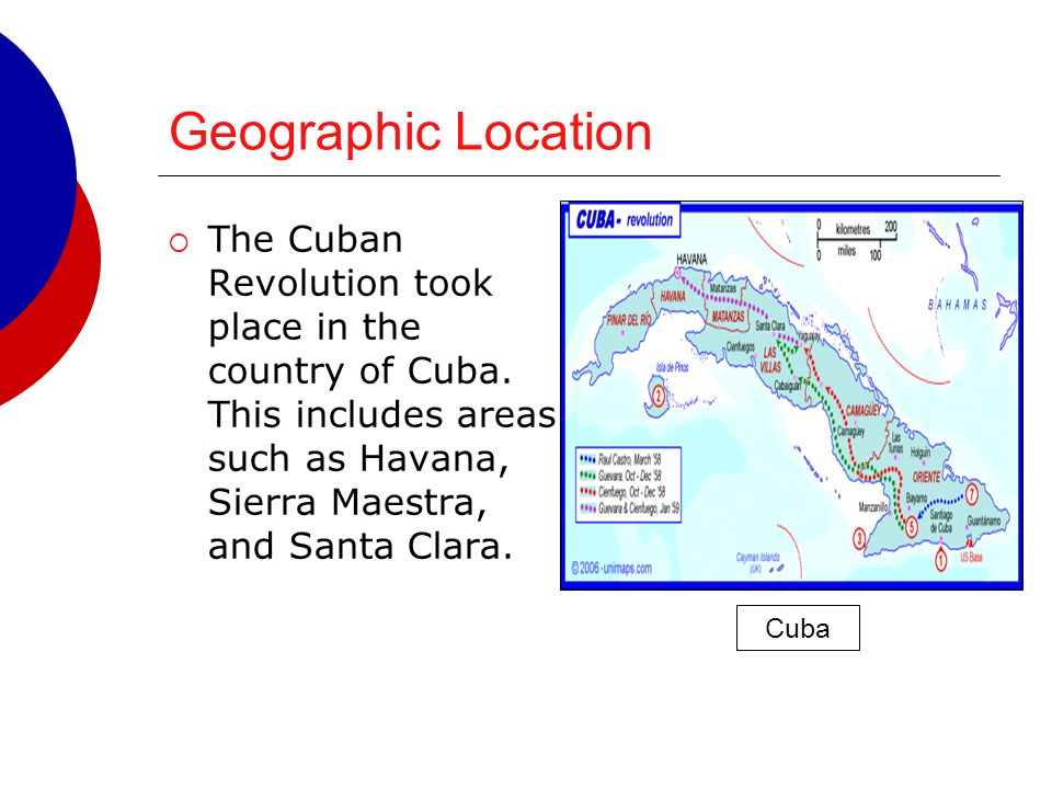 Geographic Location The Cuban Revolution took place in the country of Cuba. This includes areas such as Havana, Sierra Maestra, and Santa Clara.