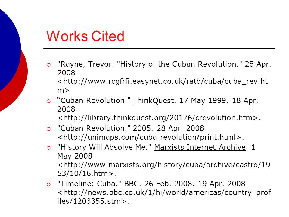 Works Cited Rayne, Trevor. History of the Cuban Revolution. 28 Apr <