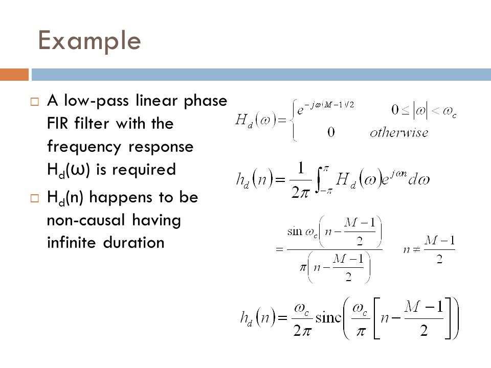 Example A low-pass linear phase FIR filter with the frequency response Hd(ω) is required.
