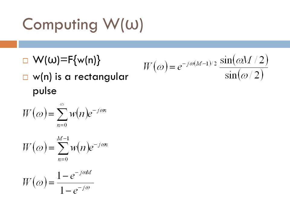 Computing W(ω) W(ω)=F{w(n)} w(n) is a rectangular pulse