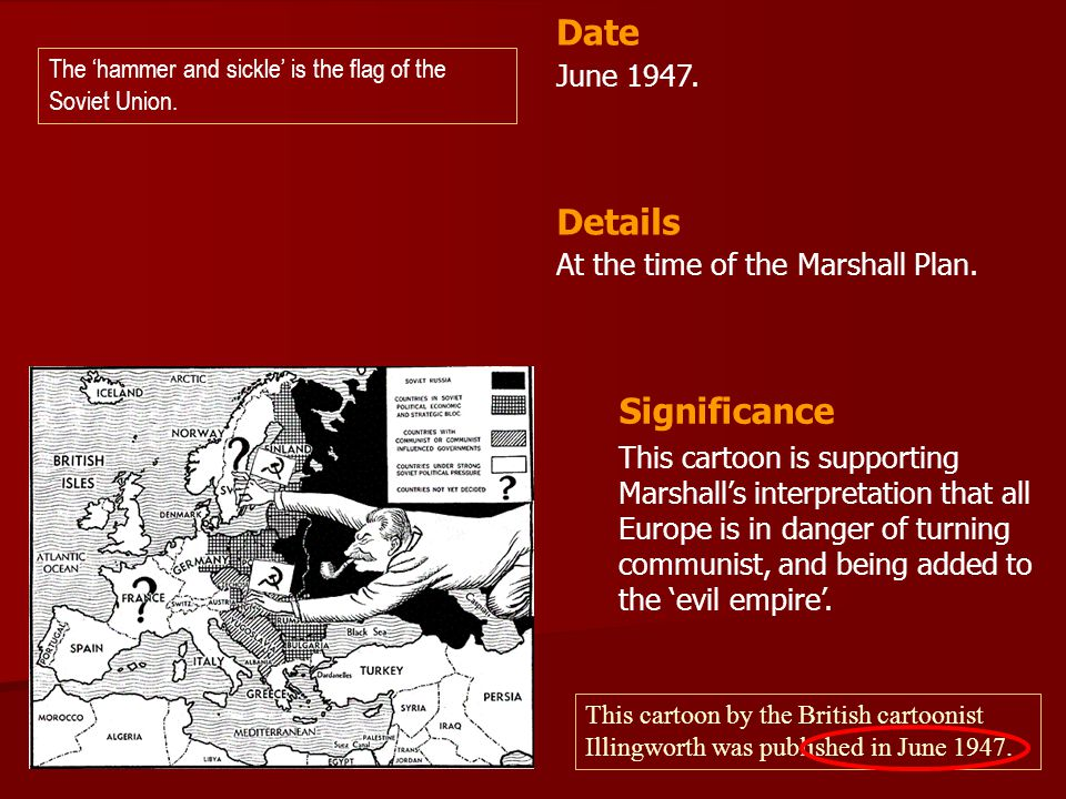 Date Details Significance June 1947. At the time of the Marshall Plan.