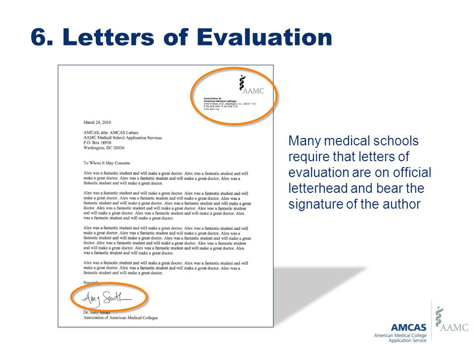 6. Letters of Evaluation Many medical schools require that letters of evaluation are on official letterhead and bear the signature of the author.