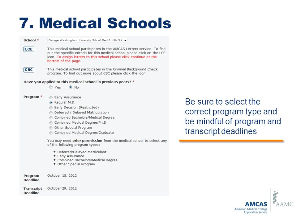 7. Medical Schools Be sure to select the correct program type and be mindful of program and transcript deadlines.