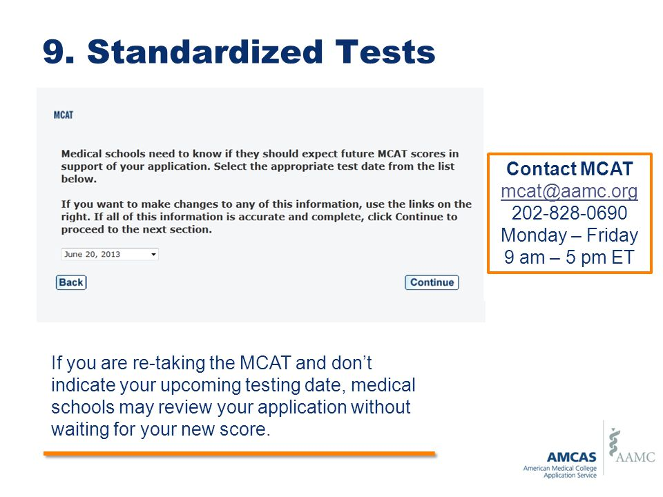 9. Standardized Tests Contact MCAT mcat@aamc.org 202-828-0690